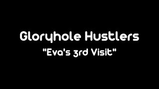 Gloryhole Hustlers Eva Swallows Visit3